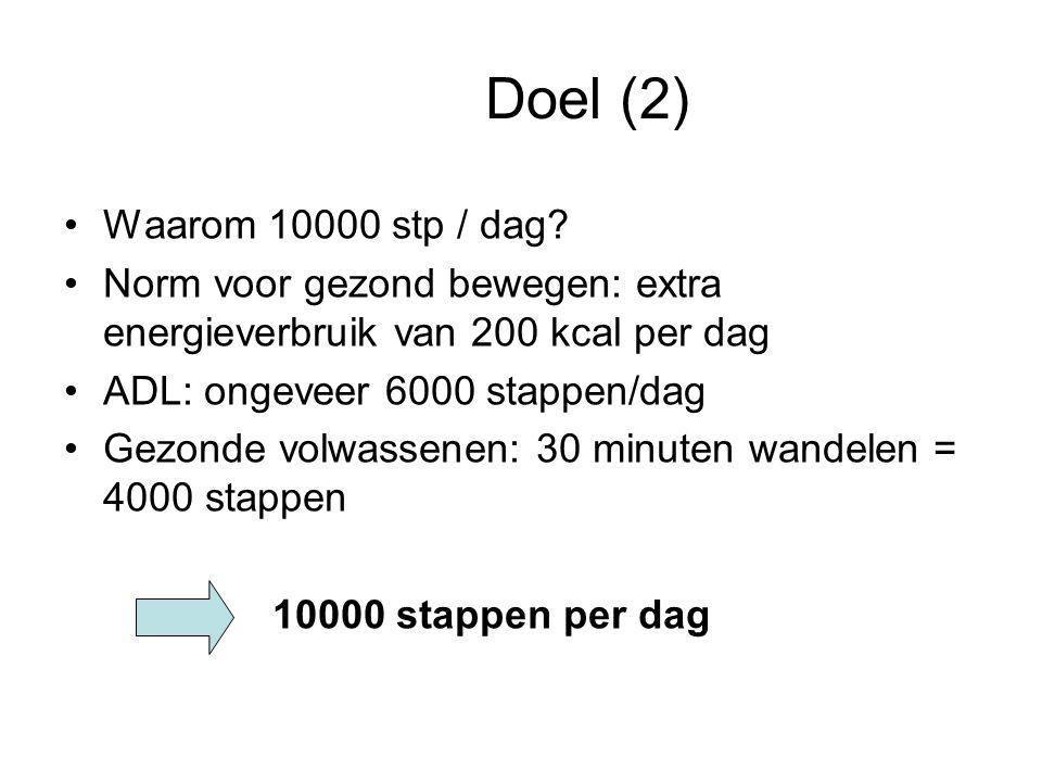 Doel (2) Waarom 10000 stp / dag? Norm voor gezond bewegen: extra energieverbruik van 200 kcal per dag ADL: ongeveer 6000 stappen/dag Gezonde volwassen