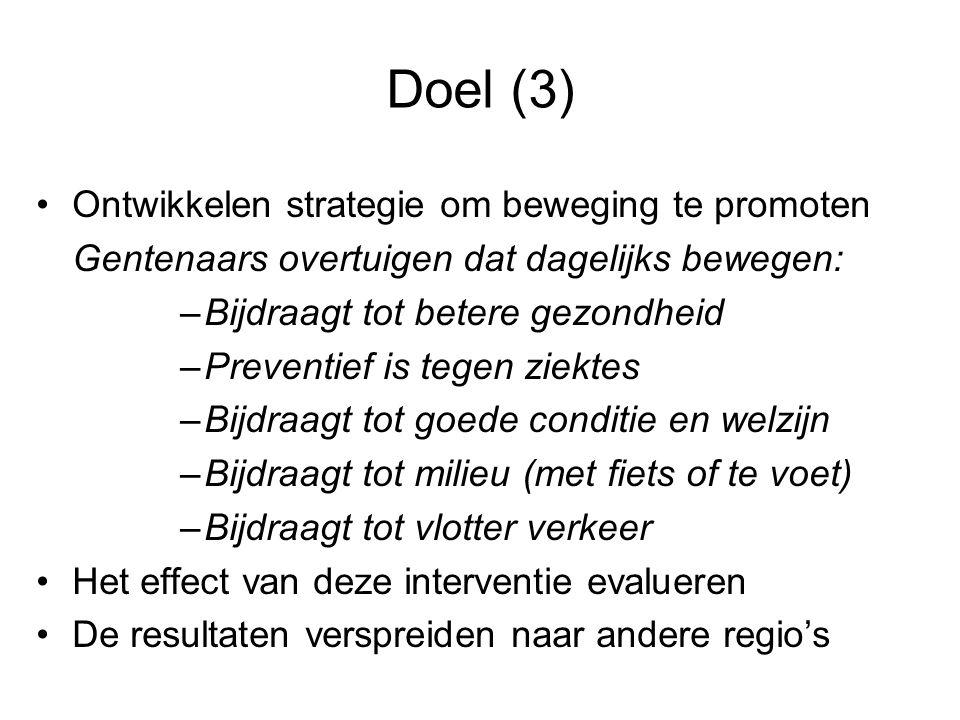 Doel (3) Ontwikkelen strategie om beweging te promoten Gentenaars overtuigen dat dagelijks bewegen: –Bijdraagt tot betere gezondheid –Preventief is te