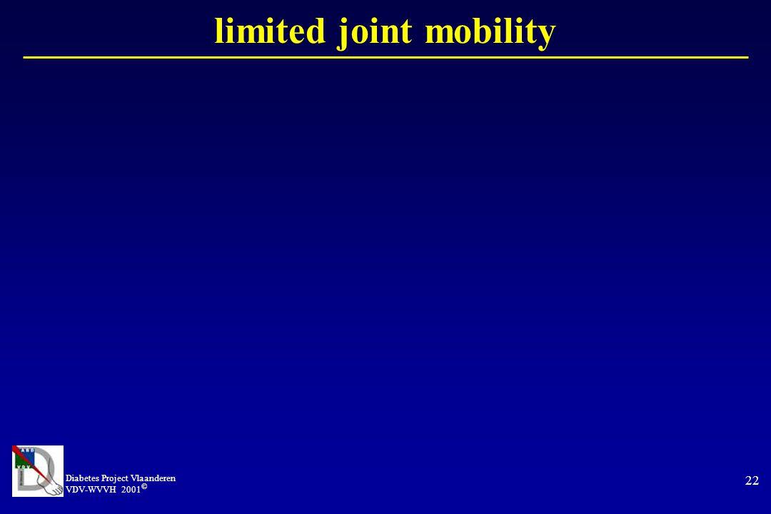 Diabetes Project Vlaanderen VDV-WVVH 2001 © 22 limited joint mobility