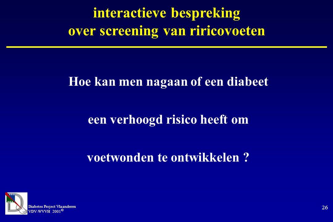 Diabetes Project Vlaanderen VDV-WVVH 2001 © 26 Hoe kan men nagaan of een diabeet een verhoogd risico heeft om voetwonden te ontwikkelen .
