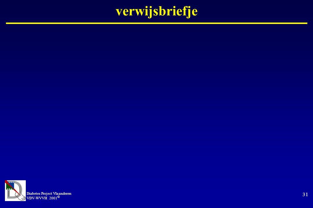 Diabetes Project Vlaanderen VDV-WVVH 2001 © 31 verwijsbriefje