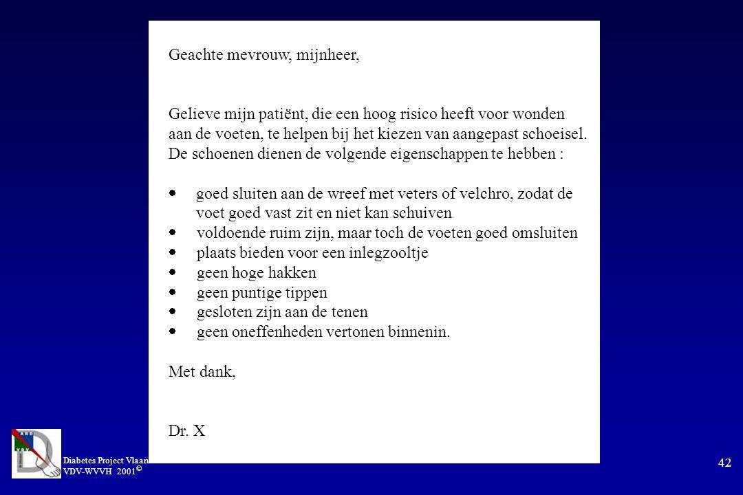 Diabetes Project Vlaanderen VDV-WVVH 2001 © 42 Geachte mevrouw, mijnheer, Gelieve mijn patiënt, die een hoog risico heeft voor wonden aan de voeten, te helpen bij het kiezen van aangepast schoeisel.