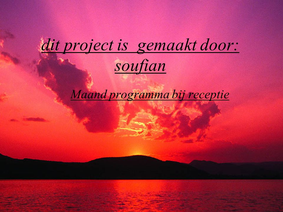 Maand programma bij receptie dit project is gemaakt door: soufian