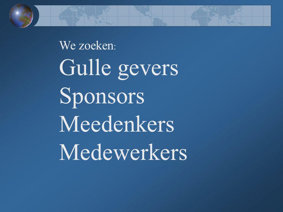 We zoeken : Gulle gevers Sponsors Meedenkers Medewerkers