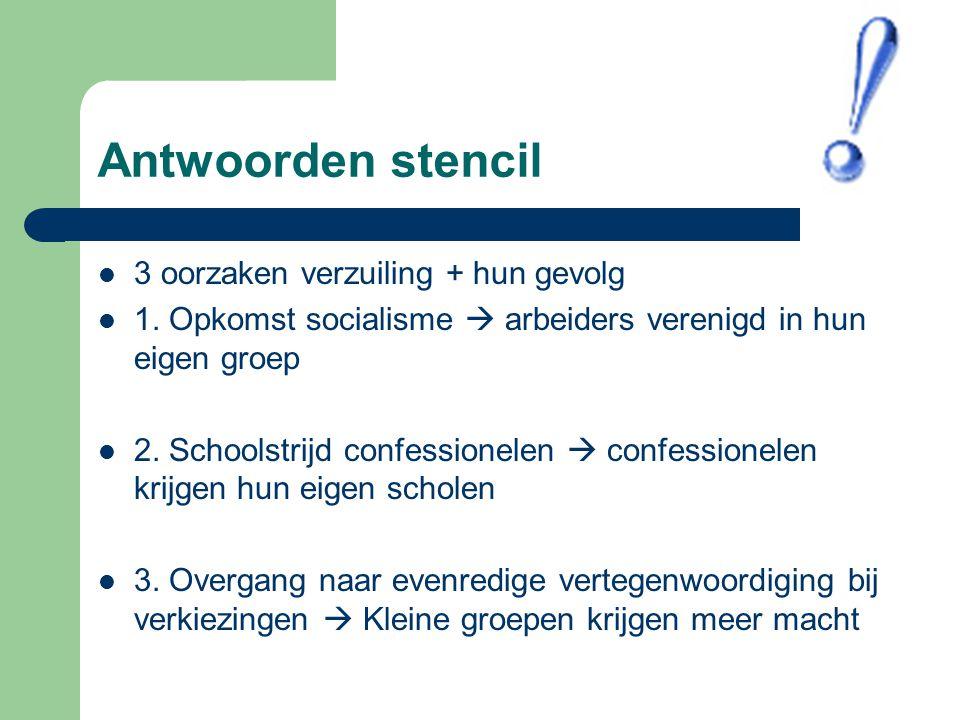 Antwoorden stencil 3 oorzaken verzuiling + hun gevolg 1. Opkomst socialisme  arbeiders verenigd in hun eigen groep 2. Schoolstrijd confessionelen  c