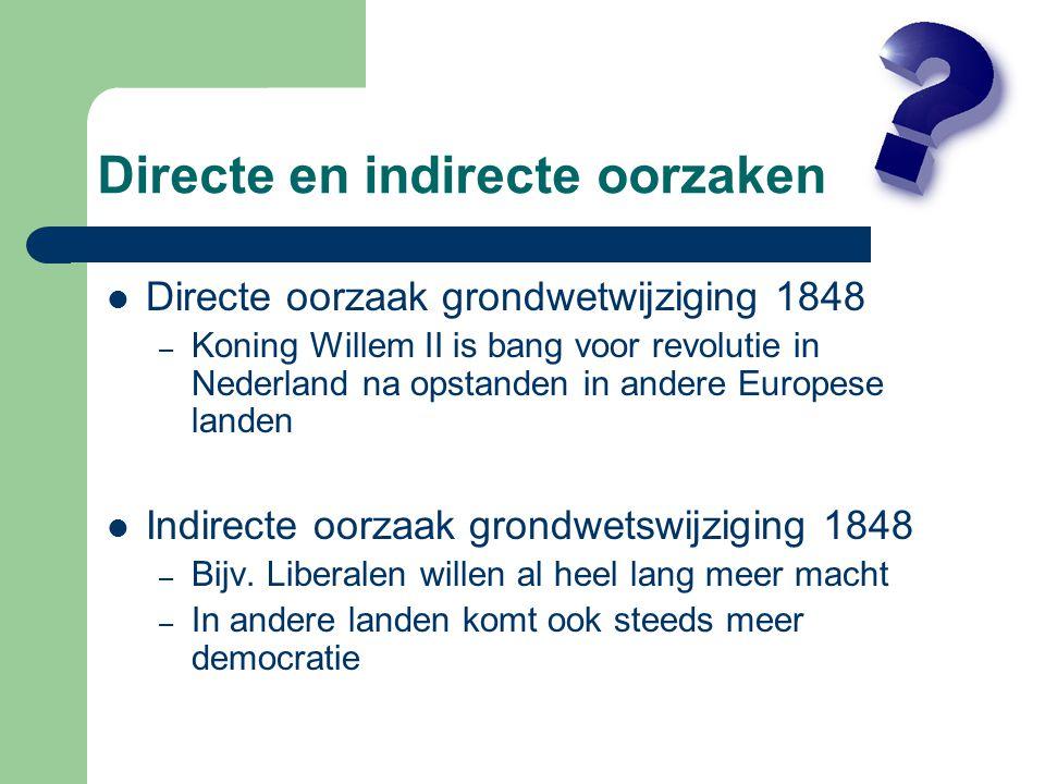 Directe en indirecte oorzaken Directe oorzaak grondwetwijziging 1848 – Koning Willem II is bang voor revolutie in Nederland na opstanden in andere Eur
