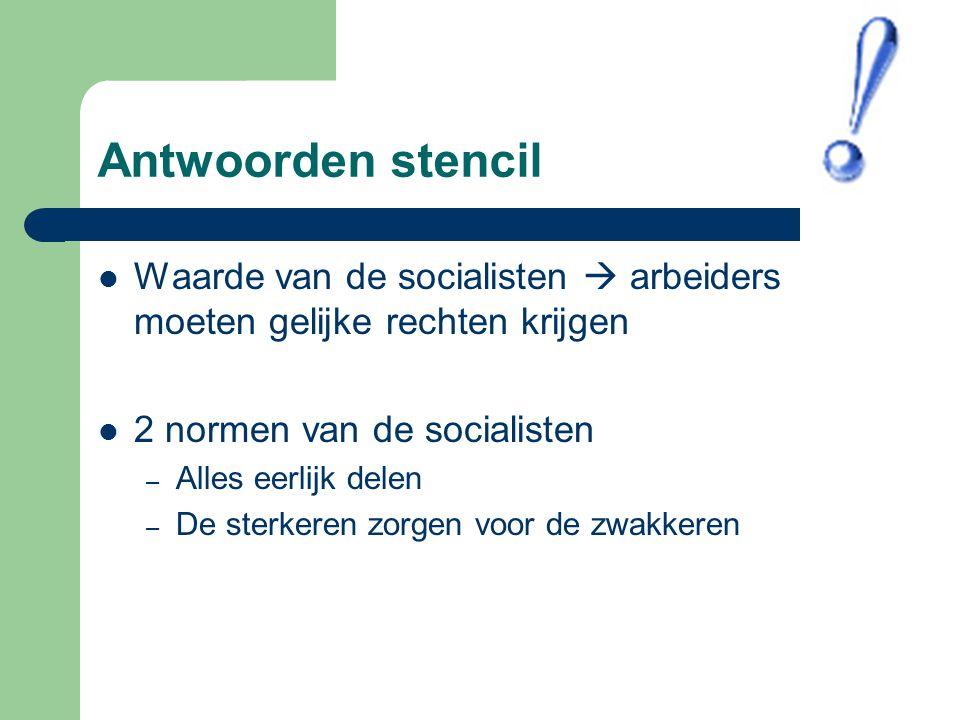 Antwoorden stencil Waarde van de socialisten  arbeiders moeten gelijke rechten krijgen 2 normen van de socialisten – Alles eerlijk delen – De sterkeren zorgen voor de zwakkeren