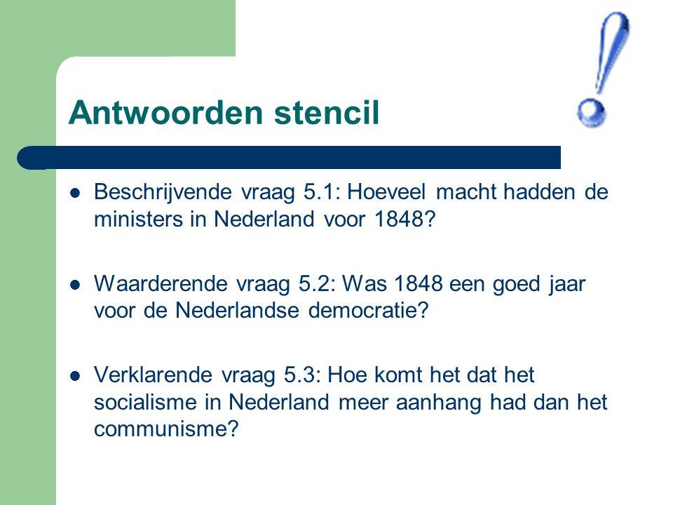 Antwoorden stencil Beschrijvende vraag 5.1: Hoeveel macht hadden de ministers in Nederland voor 1848? Waarderende vraag 5.2: Was 1848 een goed jaar vo