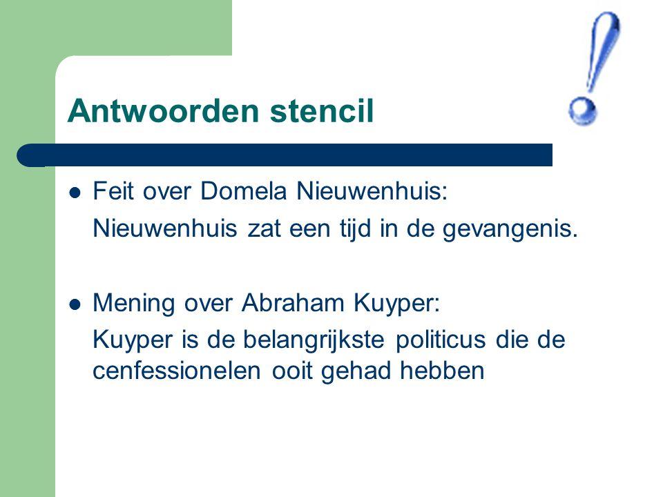 Antwoorden stencil Feit over Domela Nieuwenhuis: Nieuwenhuis zat een tijd in de gevangenis. Mening over Abraham Kuyper: Kuyper is de belangrijkste pol