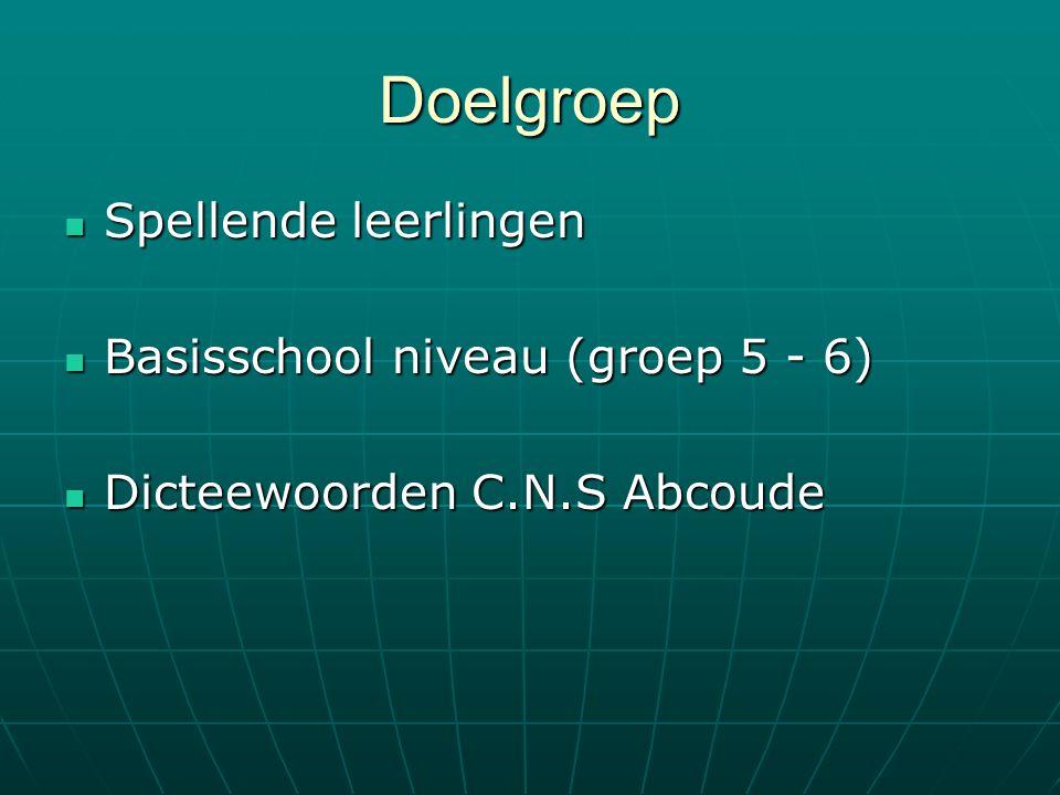 Doelgroep Spellende leerlingen Spellende leerlingen Basisschool niveau (groep 5 - 6) Basisschool niveau (groep 5 - 6) Dicteewoorden C.N.S Abcoude Dict