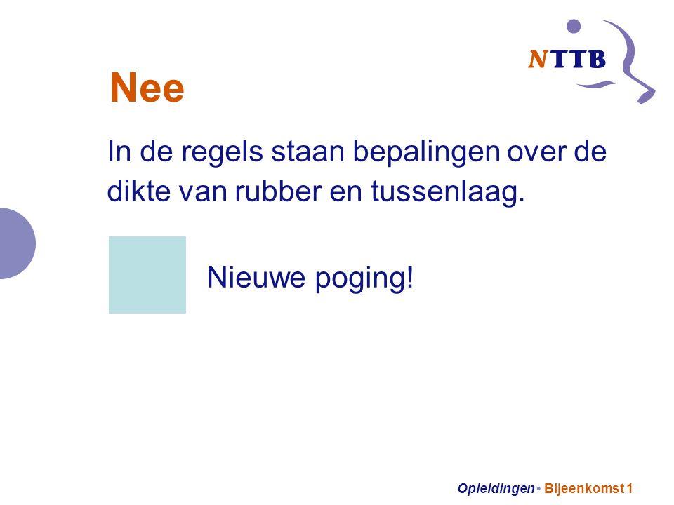 Opleidingen Bijeenkomst 1 Nee In de regels staan bepalingen over de dikte van rubber en tussenlaag.