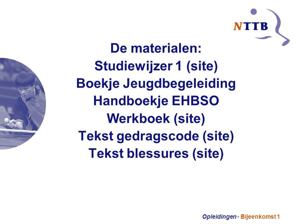 Opleidingen Bijeenkomst 1 De materialen: Studiewijzer 1 (site) Boekje Jeugdbegeleiding Handboekje EHBSO Werkboek (site) Tekst gedragscode (site) Tekst blessures (site)