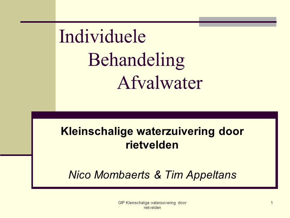 GIP Kleinschalige waterzuivering door rietvelden 1 Individuele Behandeling Afvalwater Kleinschalige waterzuivering door rietvelden Nico Mombaerts & Ti