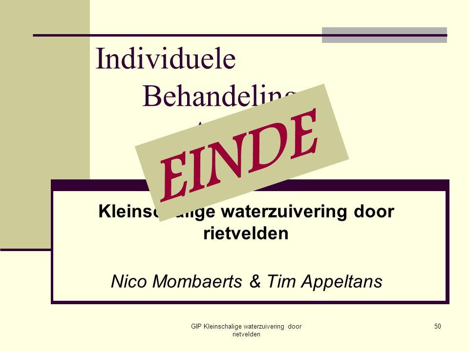 GIP Kleinschalige waterzuivering door rietvelden 50 Individuele Behandeling Afvalwater Kleinschalige waterzuivering door rietvelden Nico Mombaerts & T