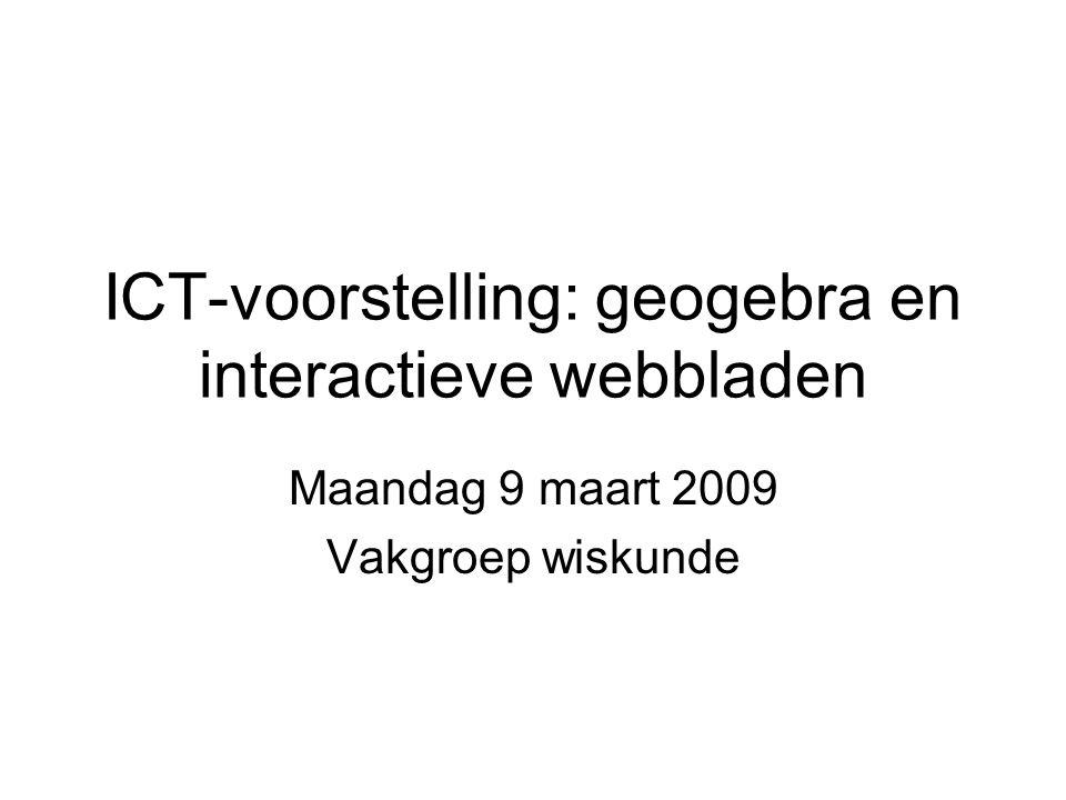ICT-voorstelling: geogebra en interactieve webbladen Maandag 9 maart 2009 Vakgroep wiskunde
