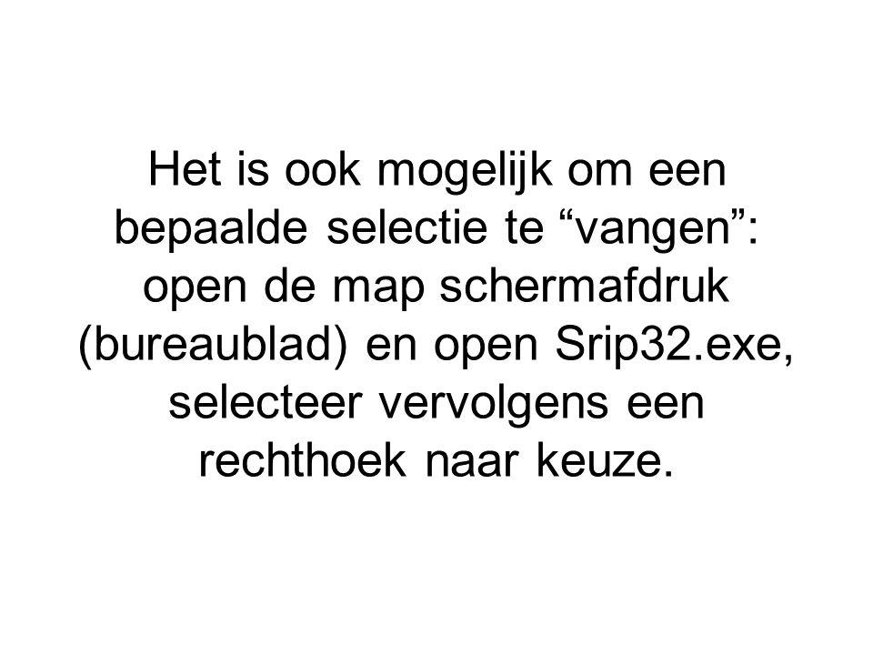 Het is ook mogelijk om een bepaalde selectie te vangen : open de map schermafdruk (bureaublad) en open Srip32.exe, selecteer vervolgens een rechthoek naar keuze.