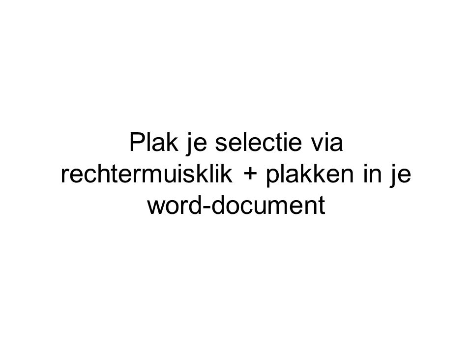 Plak je selectie via rechtermuisklik + plakken in je word-document