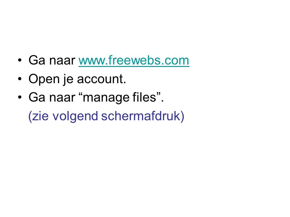 Ga naar www.freewebs.comwww.freewebs.com Open je account.