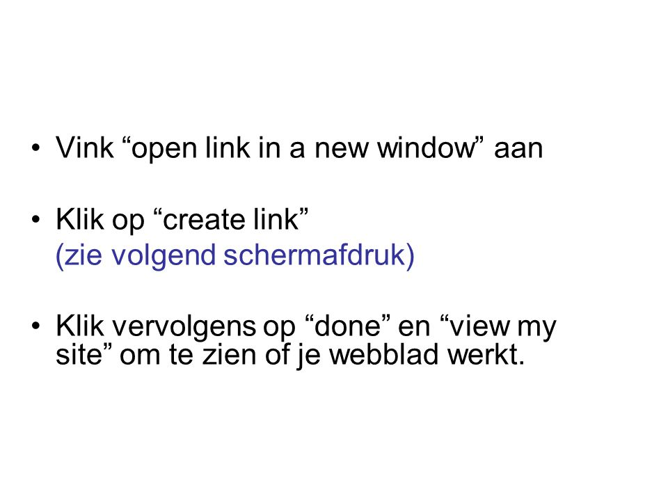 Vink open link in a new window aan Klik op create link (zie volgend schermafdruk) Klik vervolgens op done en view my site om te zien of je webblad werkt.