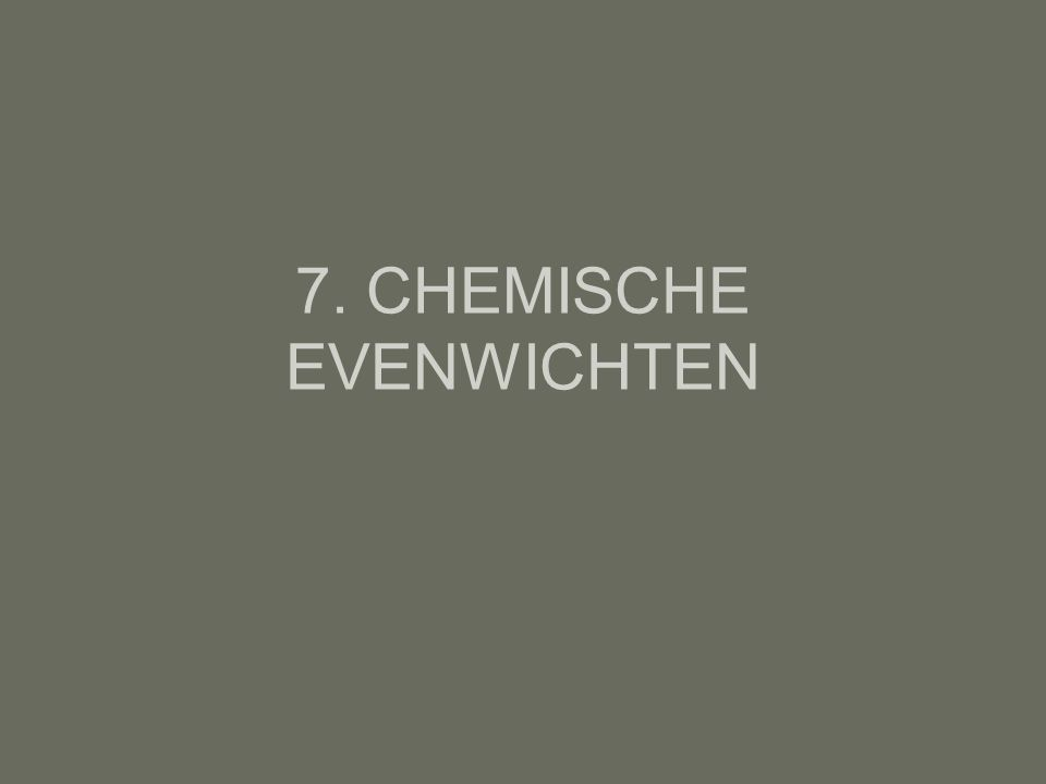 7. CHEMISCHE EVENWICHTEN