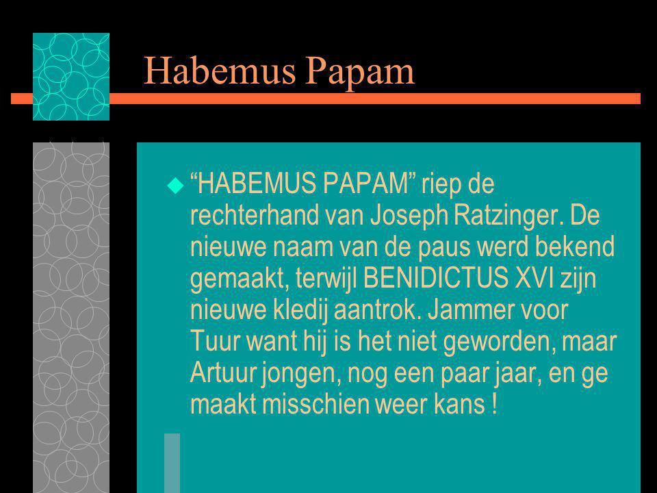 Habemus Papam  HABEMUS PAPAM riep de rechterhand van Joseph Ratzinger.