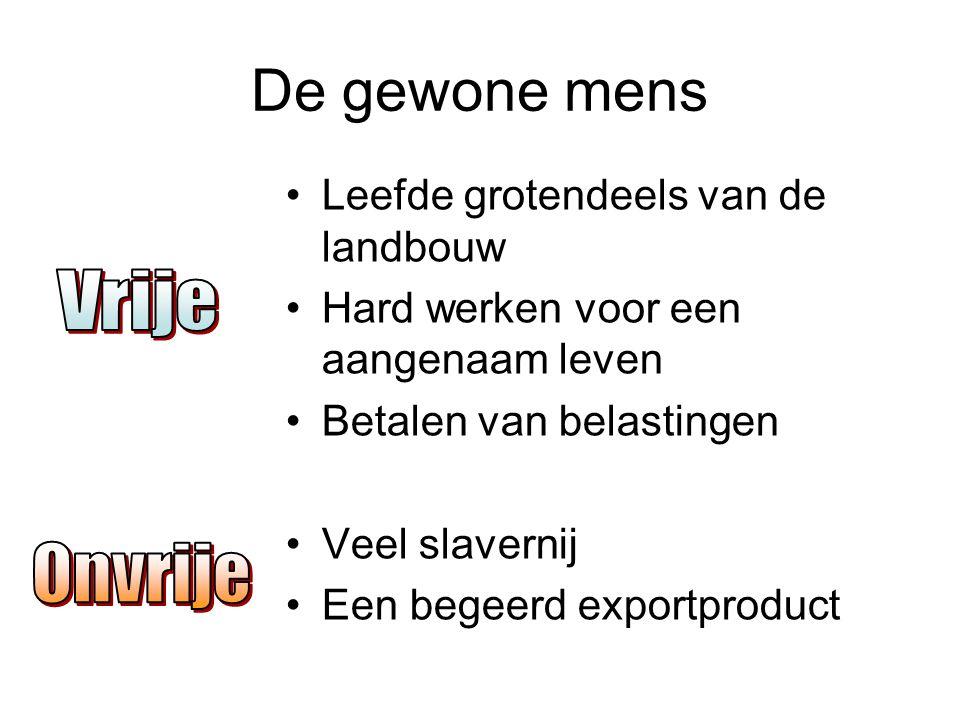 De gewone mens Leefde grotendeels van de landbouw Hard werken voor een aangenaam leven Betalen van belastingen Veel slavernij Een begeerd exportproduc