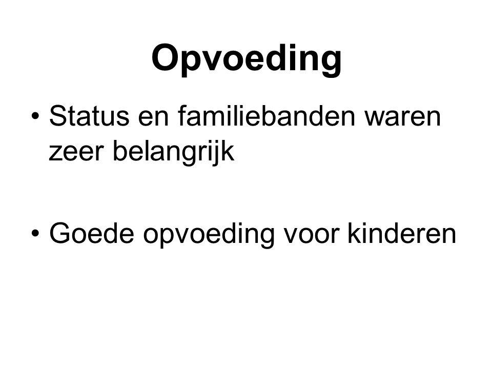 Opvoeding Status en familiebanden waren zeer belangrijk Goede opvoeding voor kinderen