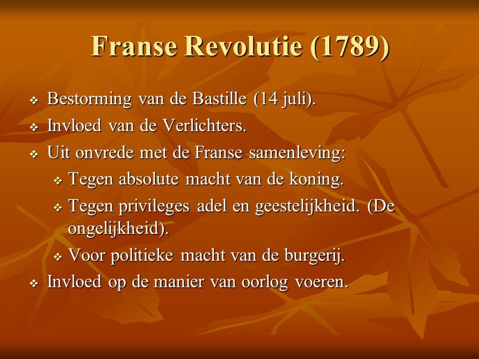 Franse Revolutie (1789)  Bestorming van de Bastille (14 juli).  Invloed van de Verlichters.  Uit onvrede met de Franse samenleving:  Tegen absolut