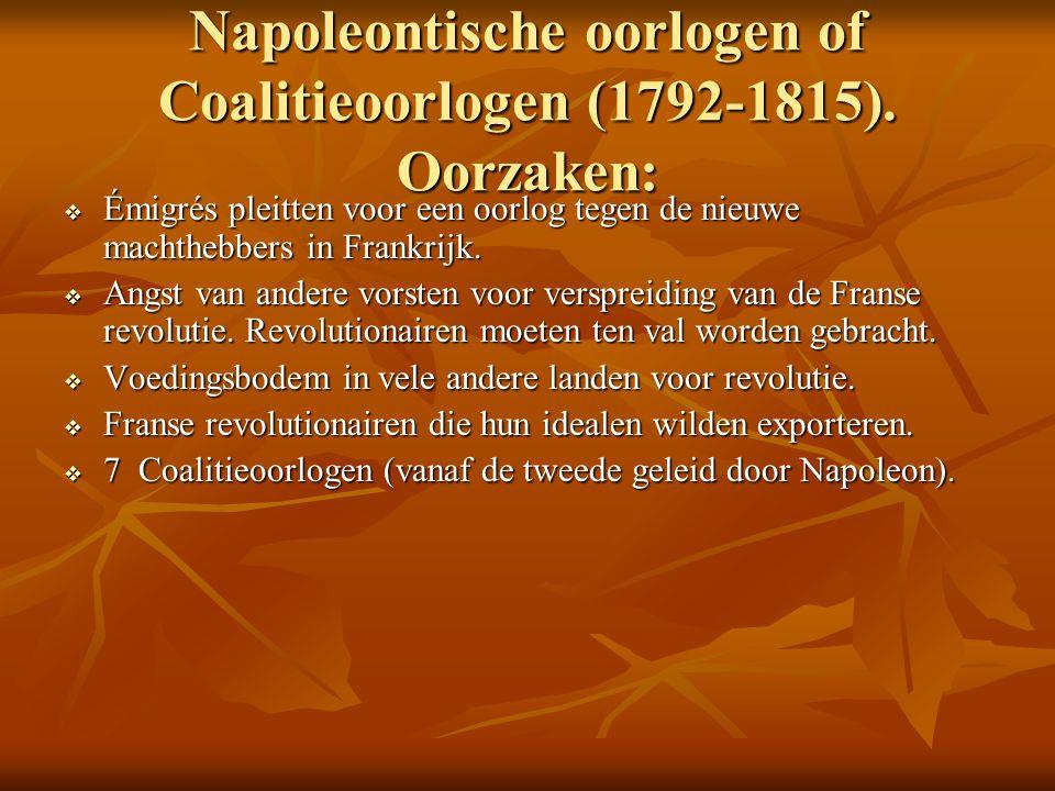 Napoleontische oorlogen of Coalitieoorlogen (1792-1815). Oorzaken:  Émigrés pleitten voor een oorlog tegen de nieuwe machthebbers in Frankrijk.  Ang