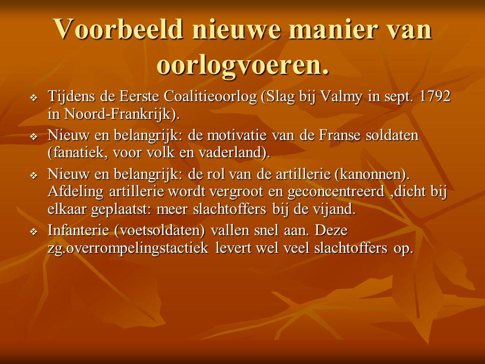 Voorbeeld nieuwe manier van oorlogvoeren.  Tijdens de Eerste Coalitieoorlog (Slag bij Valmy in sept. 1792 in Noord-Frankrijk).  Nieuw en belangrijk: