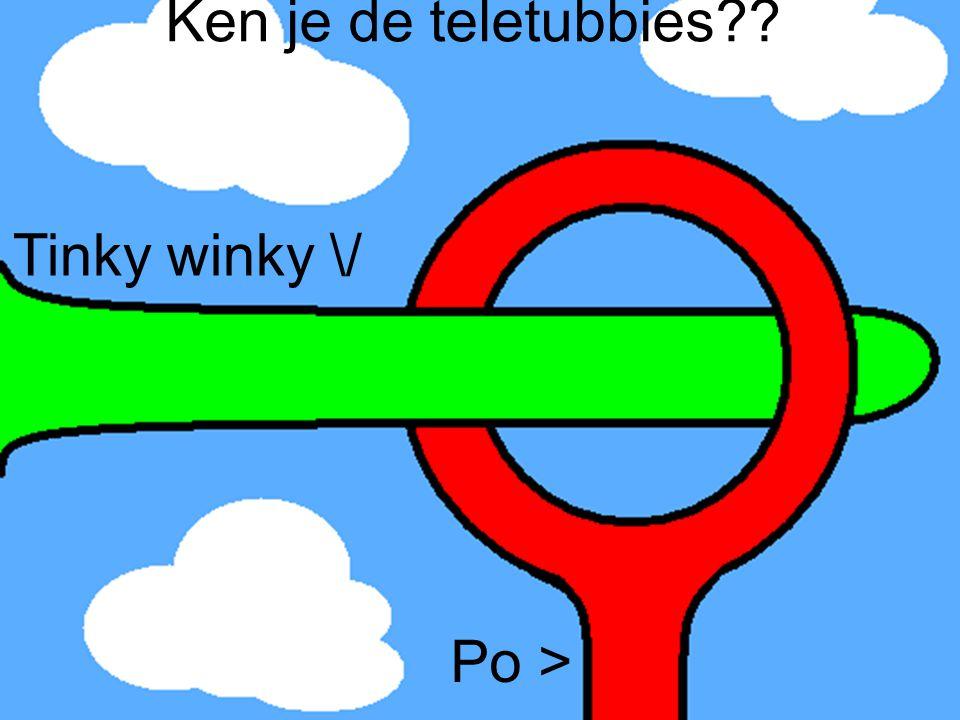 Ken je de teletubbies?? Tinky winky \/ Po >