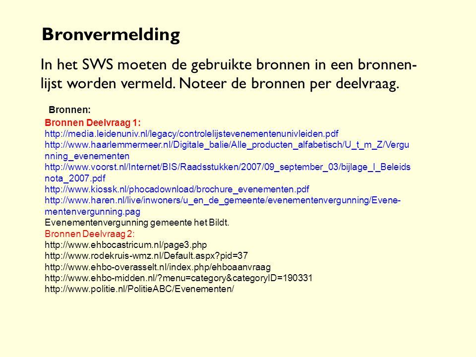 Bronvermelding In het SWS moeten de gebruikte bronnen in een bronnen- lijst worden vermeld. Noteer de bronnen per deelvraag. Bronnen: Bronnen Deelvraa