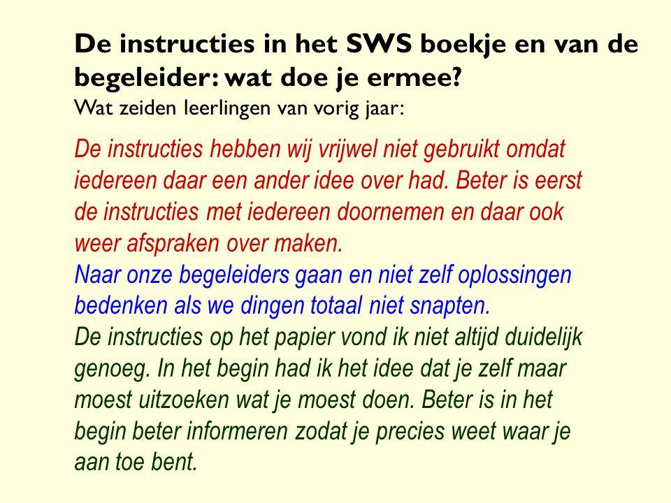 De instructies in het SWS boekje en van de begeleider: wat doe je ermee? Wat zeiden leerlingen van vorig jaar: De instructies hebben wij vrijwel niet