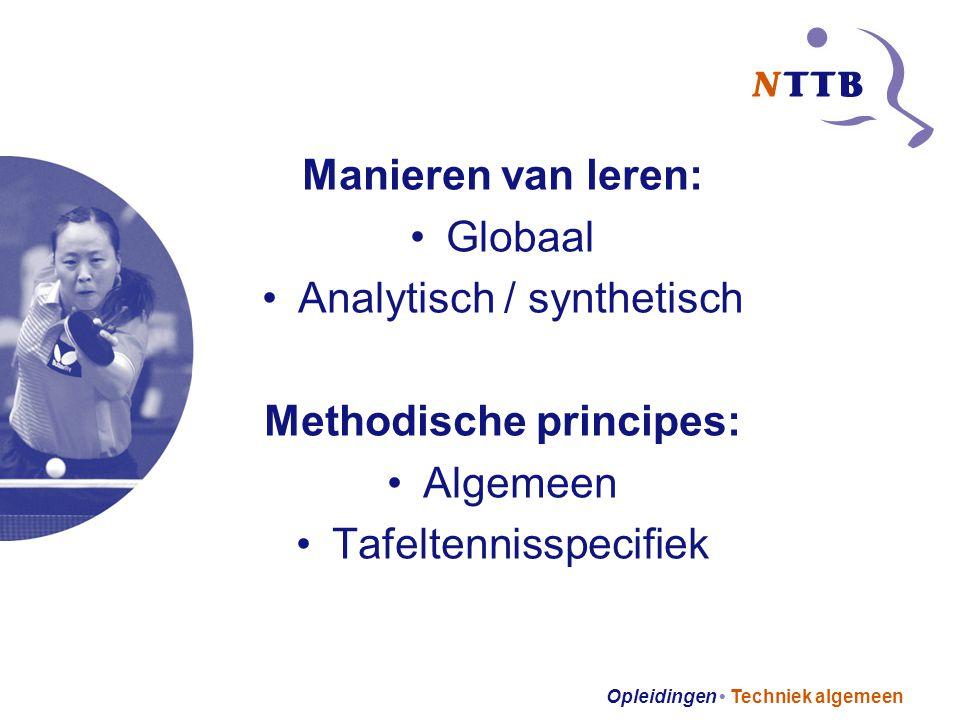 Opleidingen Techniek algemeen Manieren van leren: Globaal Analytisch / synthetisch Methodische principes: Algemeen Tafeltennisspecifiek