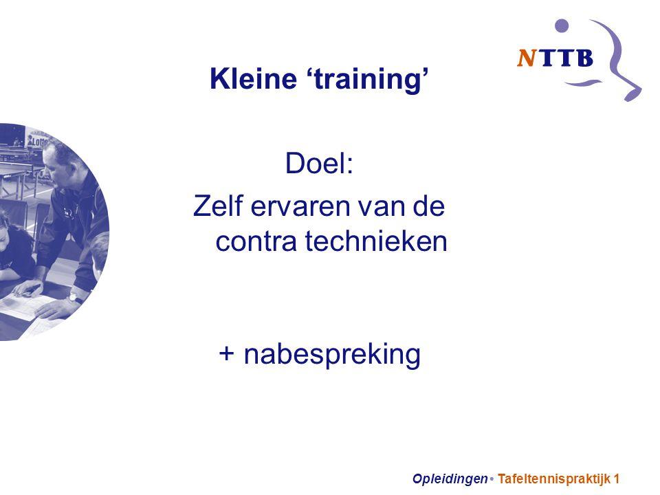 Opleidingen Tafeltennispraktijk 1 Kleine 'training' Doel: Zelf ervaren van de contra technieken + nabespreking