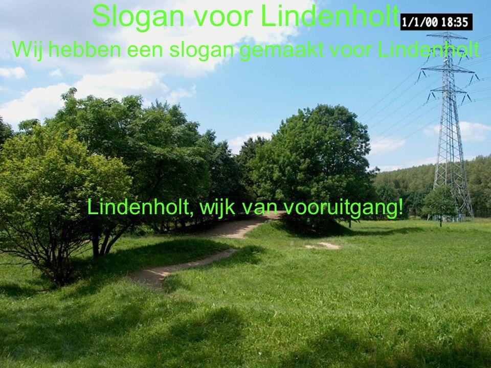 Slogan voor Lindenholt Wij hebben een slogan gemaakt voor Lindenholt Lindenholt, wijk van vooruitgang!