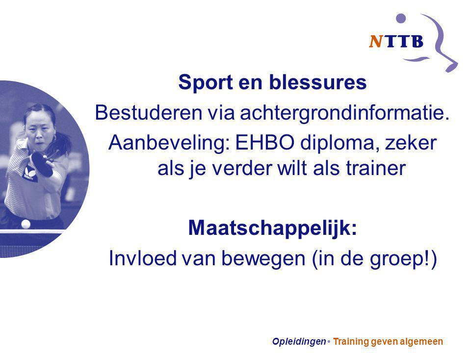 Opleidingen Training geven algemeen Sport en blessures Bestuderen via achtergrondinformatie. Aanbeveling: EHBO diploma, zeker als je verder wilt als t