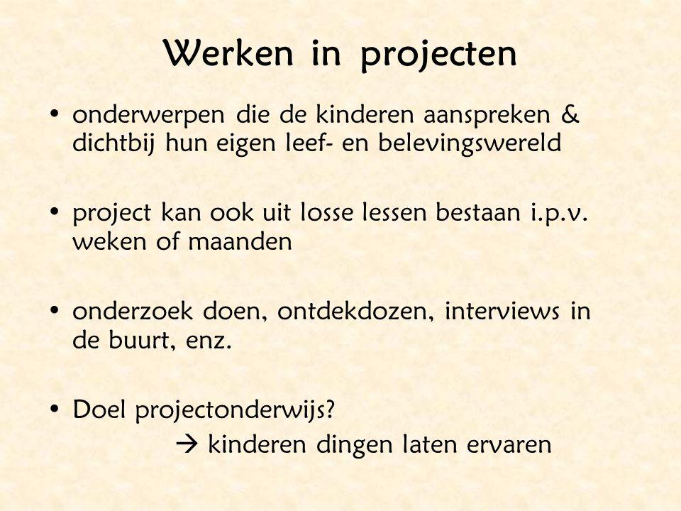 Werken in projecten onderwerpen die de kinderen aanspreken & dichtbij hun eigen leef- en belevingswereld project kan ook uit losse lessen bestaan i.p.