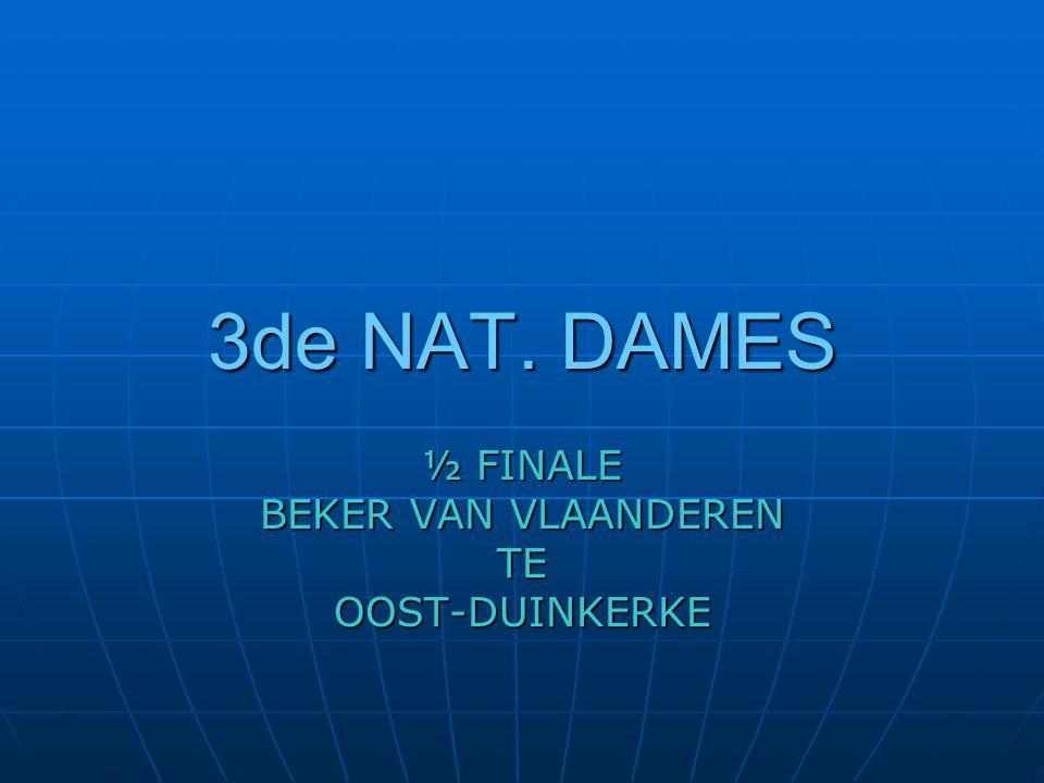 3de NAT. DAMES ½ FINALE BEKER VAN VLAANDEREN TEOOST-DUINKERKE