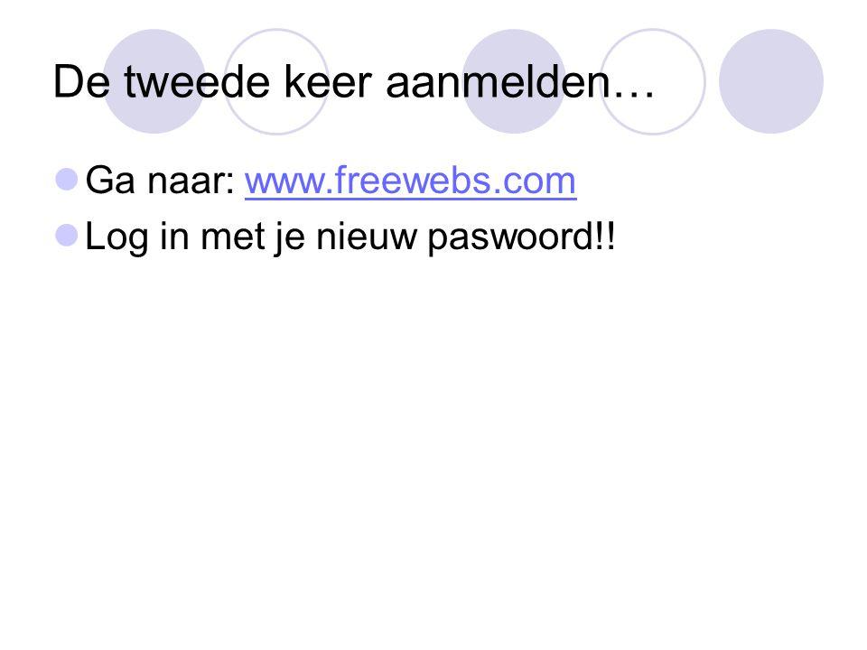 De tweede keer aanmelden… Ga naar: www.freewebs.comwww.freewebs.com Log in met je nieuw paswoord!!