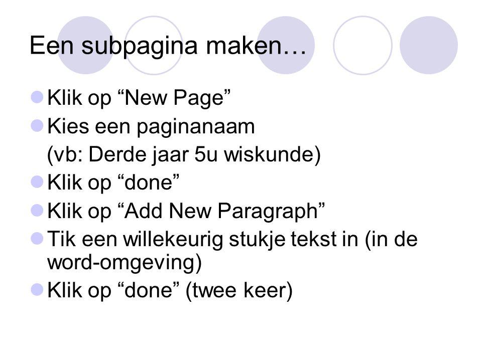 """Een subpagina maken… Klik op """"New Page"""" Kies een paginanaam (vb: Derde jaar 5u wiskunde) Klik op """"done"""" Klik op """"Add New Paragraph"""" Tik een willekeuri"""