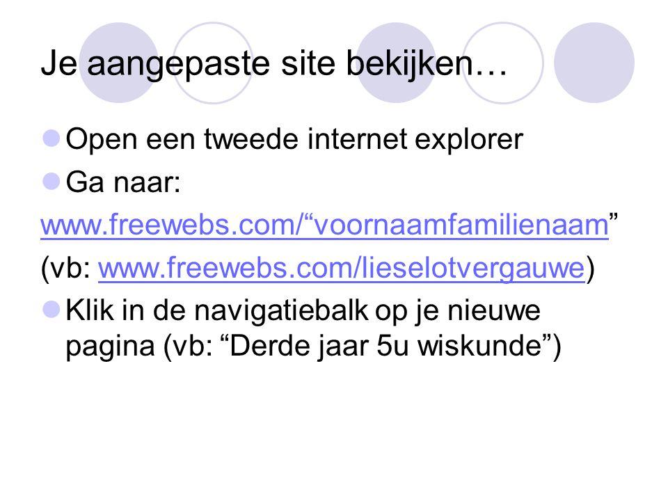 """Je aangepaste site bekijken… Open een tweede internet explorer Ga naar: www.freewebs.com/""""voornaamfamilienaamwww.freewebs.com/""""voornaamfamilienaam"""" (v"""