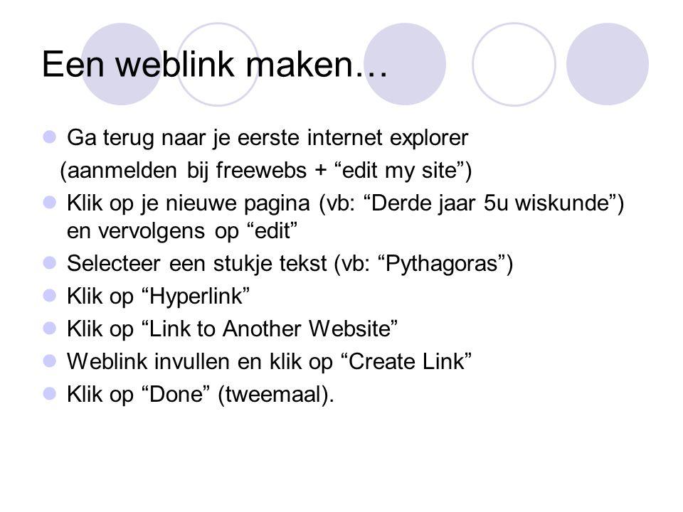 """Een weblink maken… Ga terug naar je eerste internet explorer (aanmelden bij freewebs + """"edit my site"""") Klik op je nieuwe pagina (vb: """"Derde jaar 5u wi"""