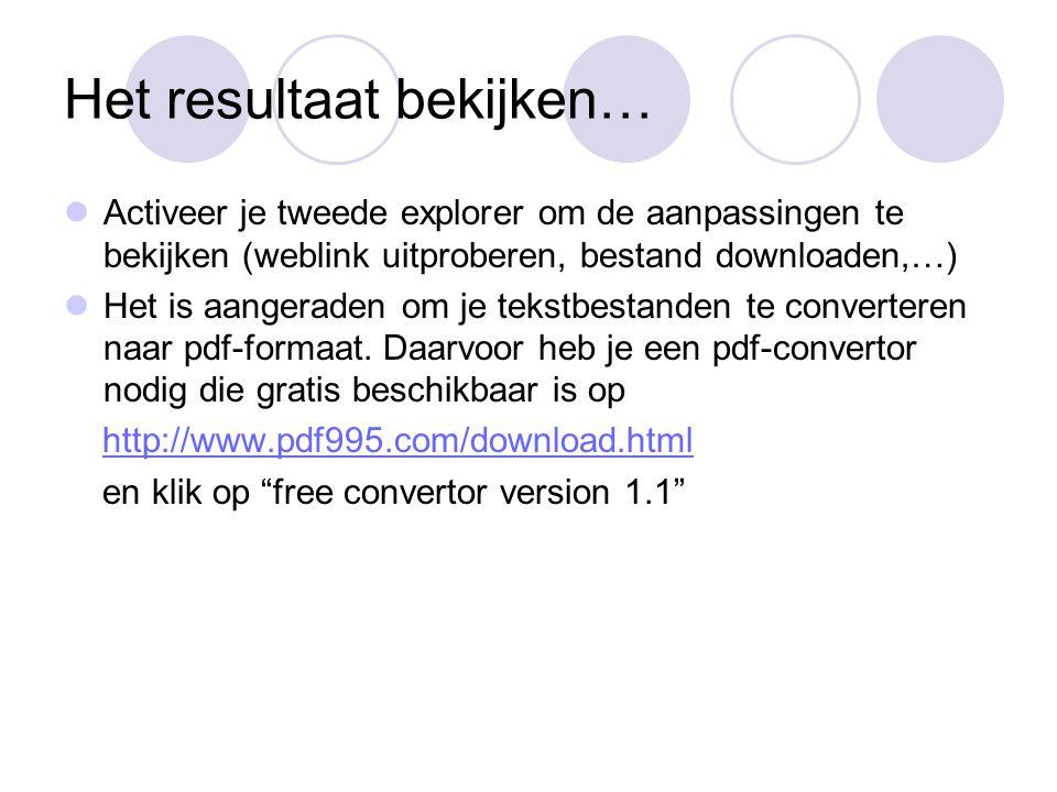 Het resultaat bekijken… Activeer je tweede explorer om de aanpassingen te bekijken (weblink uitproberen, bestand downloaden,…) Het is aangeraden om je