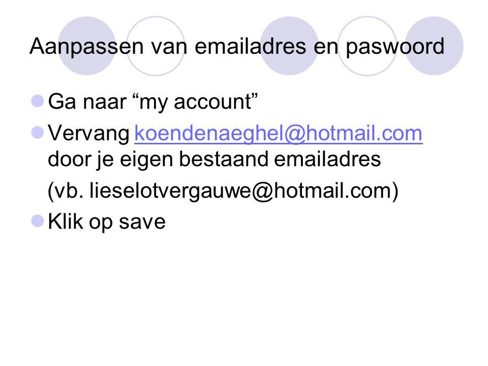 """Aanpassen van emailadres en paswoord Ga naar """"my account"""" Vervang koendenaeghel@hotmail.com door je eigen bestaand emailadreskoendenaeghel@hotmail.com"""