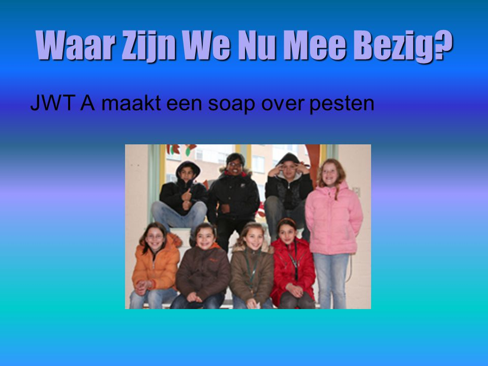 Waar Zijn We Nu Mee Bezig JWT A maakt een soap over pesten