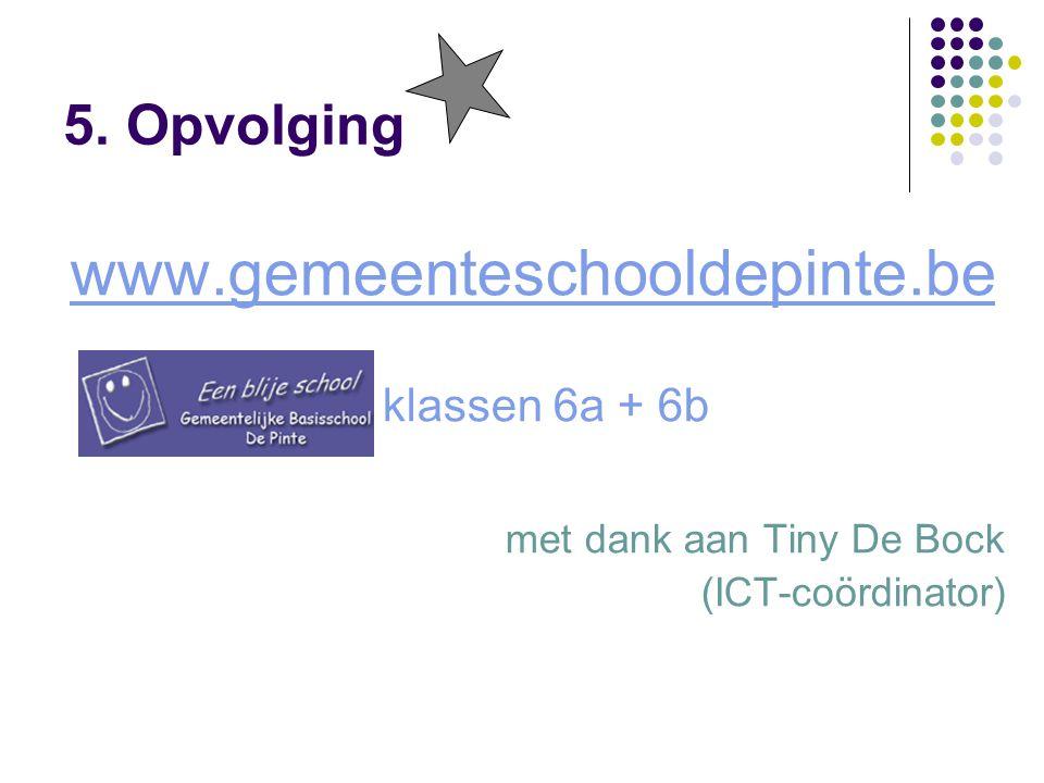 5. Opvolging www.gemeenteschooldepinte.be klassen 6a + 6b met dank aan Tiny De Bock (ICT-coördinator)