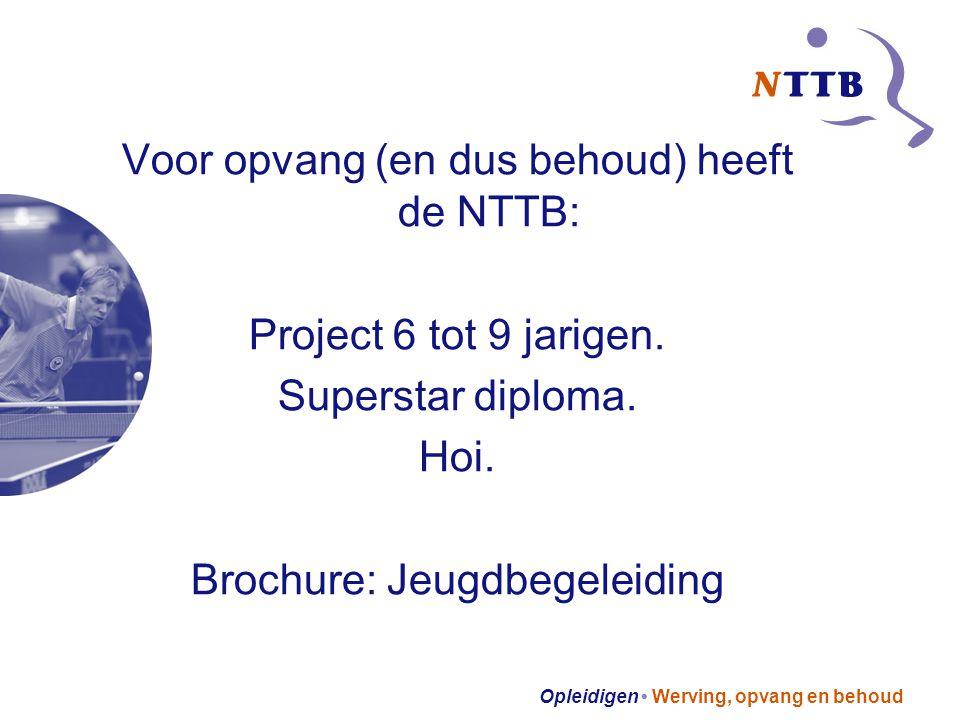 Opleidigen Werving, opvang en behoud Voor opvang (en dus behoud) heeft de NTTB: Project 6 tot 9 jarigen.