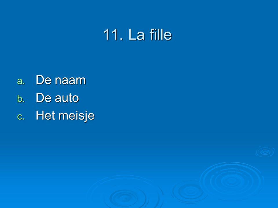11. La fille a. De naam b. De auto c. Het meisje