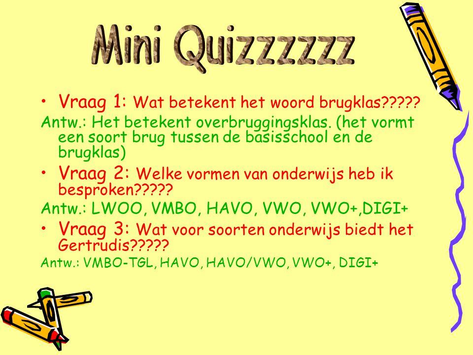 Vraag 1: Wat betekent het woord brugklas????.Antw.: Het betekent overbruggingsklas.